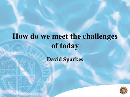 How do we meet the challenges of today David Sparkes.