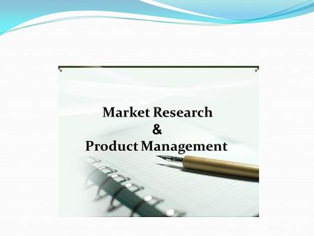 Market Research & Product Management. Definition Of Market Research Marketing research is the function that links the consumer, customer and public to.