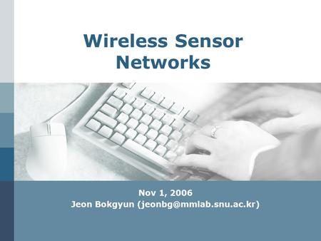 Wireless Sensor Networks Nov 1, 2006 Jeon Bokgyun