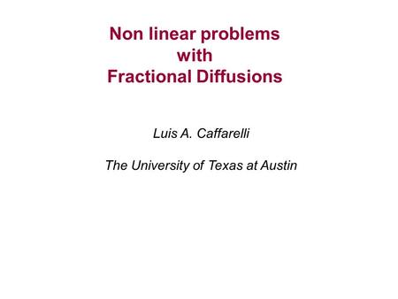 Non linear problems with Fractional Diffusions Luis A. Caffarelli The University of Texas at Austin.