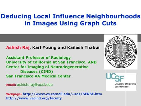 Deducing Local Influence Neighbourhoods in Images Using Graph Cuts Ashish Raj, Karl Young and Kailash Thakur Assistant Professor of Radiology University.