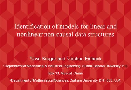 Identification of models for linear and nonlinear non-causal data structures 1 Uwe Kruger and 2 Jochen Einbeck 1 Department of Mechanical & Industrial.