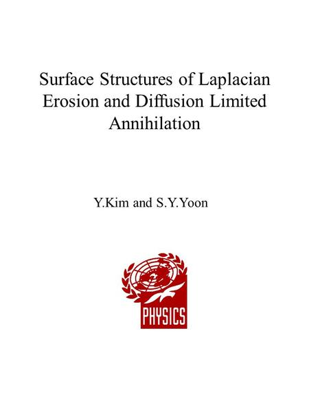 Surface Structures of Laplacian Erosion and Diffusion Limited Annihilation Y.Kim and S.Y.Yoon.