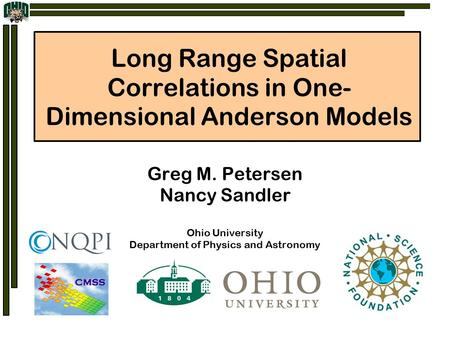 Long Range Spatial Correlations in One- Dimensional Anderson Models Greg M. Petersen Nancy Sandler Ohio University Department of Physics and Astronomy.