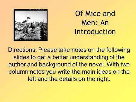 Of Mice and Men: An Introduction Directions: Please take notes on the following slides to get a better understanding of the author and background of the.