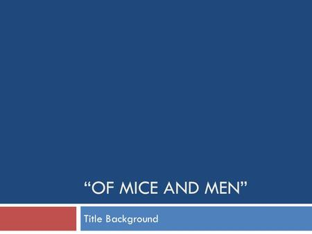 """OF MICE AND MEN"" Title Background. Robert Burns Robert Burns (1759-1796) is known as ""Scotland's Favorite Son,"" for being the best loved poet of that."