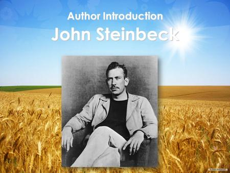 Author Introduction John Steinbeck. Author Introduction John Steinbeck  John Steinbeck is considered one of the greatest American writers of all time.