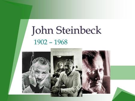 John Steinbeck John Steinbeck 1902 – 1968. A Look at the Author A Look at the Author  Born February 27 th in 1902 in Salinas, California, the 3 rd of.