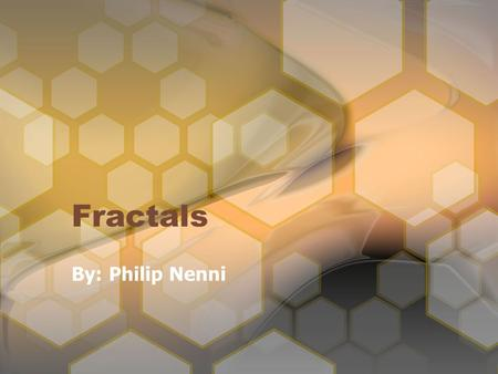 Fractals By: Philip Nenni. What is a Fractal? Fractals are patterns that have self-similarity, which means the look the same close up as they do far away.