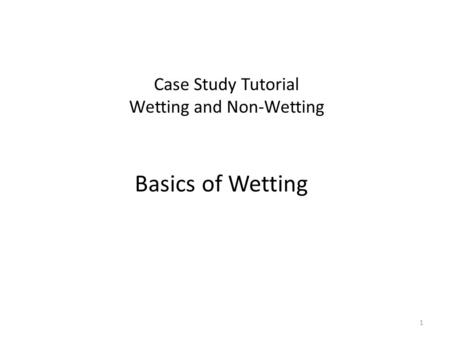 Case Study Tutorial Wetting and Non-Wetting Basics of Wetting 1.