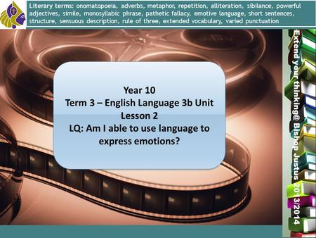 Miss L. Hamilton Extend your Bishop Justus 2013/2014 Year 10 Term 3 – English Language 3b Unit Lesson 2 LQ: Am I able to use language to express.