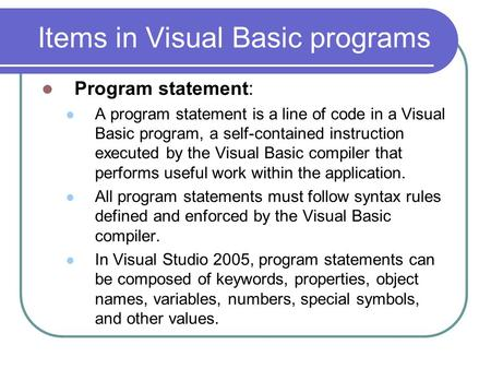 Items in Visual Basic programs Program statement: A program statement is a line of code in a Visual Basic program, a self-contained instruction executed.