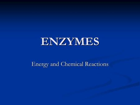 ENZYMES Energy and Chemical Reactions. Energy for Life Processes Energy – the ability to move or change matter. Light energy, heat energy, chemical energy,