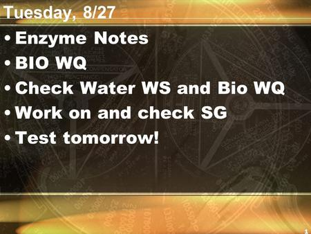 Tuesday, 8/27 Enzyme Notes BIO WQ Check Water WS and Bio WQ Work on and check SG Test tomorrow! 1.