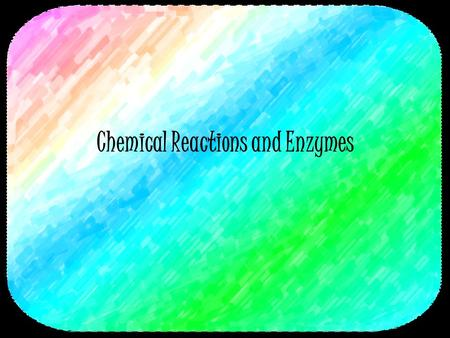 Chemical Reactions and Enzymes. 2 Chemical Reactions A process that changes or transforms one set of chemicals into another Mass and energy are conserved.