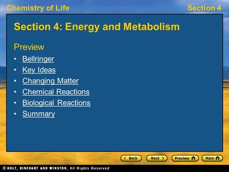 Chemistry of LifeSection 4 Section 4: Energy and Metabolism Preview Bellringer Key Ideas Changing Matter Chemical Reactions Biological Reactions Summary.