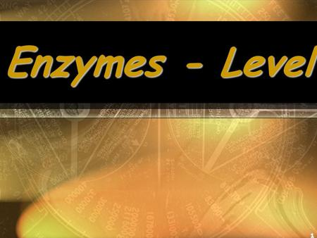 1 Enzymes - Level. 2 1. Enzymes - Level I. Enzymes are proteins and have a 3D shape. II. Enzymes turn the food we eat into energy and unlock this energy.