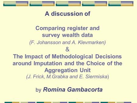 A discussion of Comparing register and survey wealth data ( F. Johansson and A. Klevmarken) & The Impact of Methodological Decisions around Imputation.