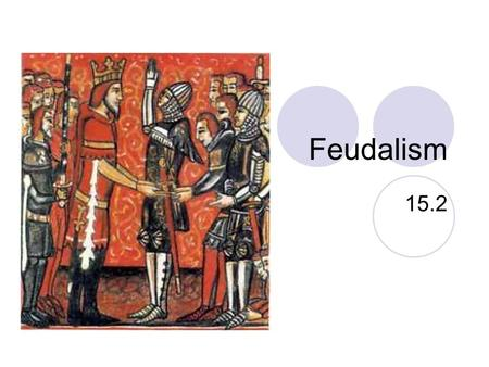 Feudalism 15.2. I. What is Feudalism? Where landowning nobles governed and protected people in return for services, such as serving as soldiers or farmers.