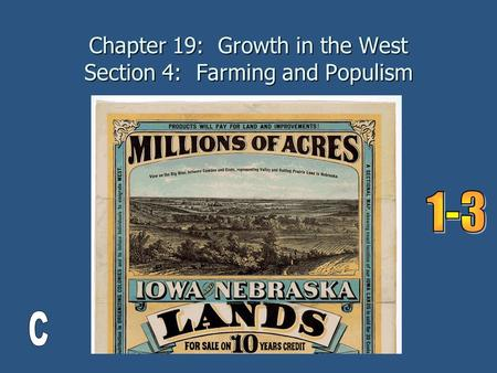 Chapter 19: Growth in the West Section 4: Farming and Populism.