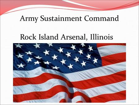 Army Sustainment Command Rock Island Arsenal, Illinois.
