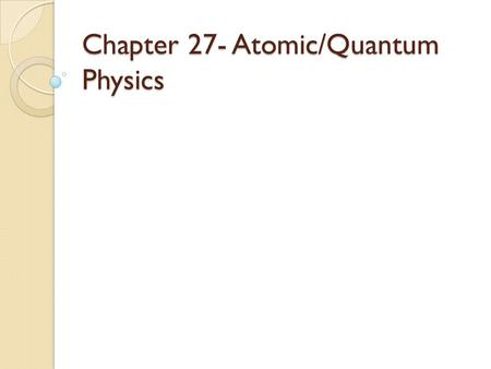 Chapter 27- Atomic/Quantum Physics