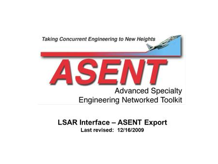 LSAR Interface – ASENT Export Last revised: 12/16/2009.