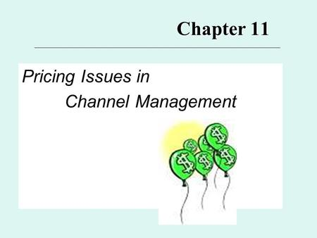 Chapter 11 Pricing Issues in Channel Management. 2 Major Topics for Ch. 11 1.Pricing 2.Major Considerations 3.Channel Structure and Pricing* 4.Channel.