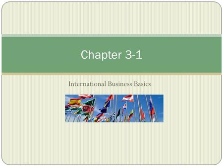 International Business Basics Chapter 3-1. Trading Among Nations Domestic Business: making, buying, and selling of goods and services within a country.