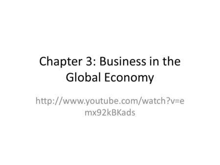 Chapter 3: Business in the Global Economy  mx92kBKads.