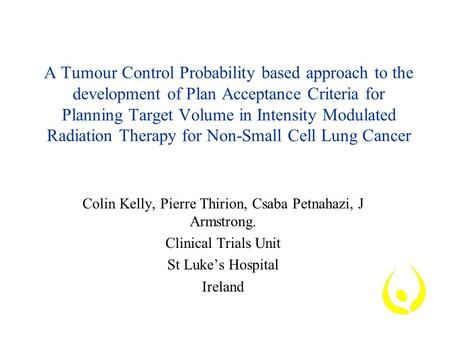 A Tumour Control Probability based approach to the development of Plan Acceptance Criteria for Planning Target Volume in Intensity Modulated Radiation.