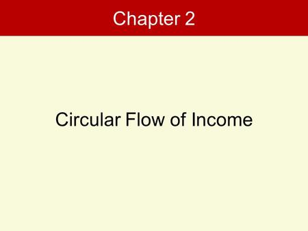 Chapter 2 Circular Flow of Income.  Production  Process through which raw materials are converted into output using factors of production Economic Activities.