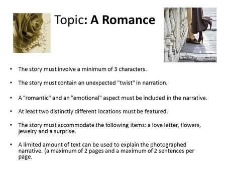 "Topic: A Romance The story must involve a minimum of 3 characters. The story must contain an unexpected twist in narration. A ""romantic and an ""emotional"
