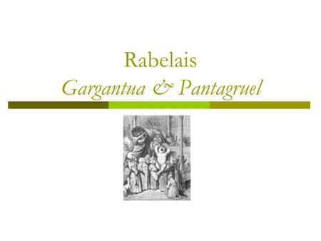 Rabelais Gargantua & Pantagruel. Sui Generis  Rabelais' books look like installments of a novel, but really defies classification [like nothing else].