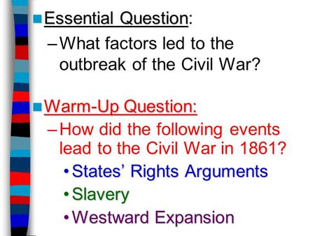 Essential Question: What factors led to the  outbreak of the Civil War?