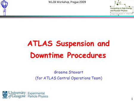 Graeme Stewart: ATLAS Computing WLCG Workshop, Prague 2009 1 ATLAS Suspension and Downtime Procedures Graeme Stewart (for ATLAS Central Operations Team)