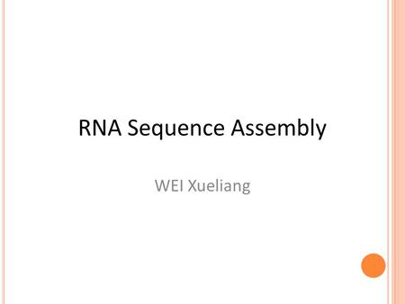 RNA Sequence Assembly WEI Xueliang. Overview Sequence Assembly Current Method My Method RNA Assembly To Do.