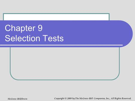 Chapter 9 Selection Tests McGraw-Hill/Irwin Copyright © 2009 by The McGraw-Hill Companies, Inc., All Rights Reserved.