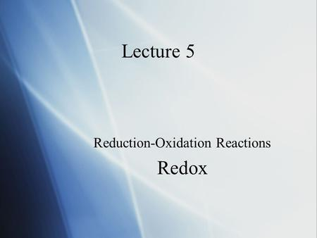 Lecture 5 Reduction-Oxidation Reactions Redox Reduction-Oxidation Reactions Redox.