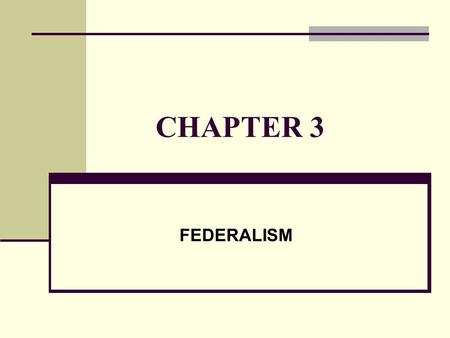 CHAPTER 3 FEDERALISM. I. DEFINING FEDERALISM A. Government Structure 1. Unitary System 2. Confederate System 3. Federal System.