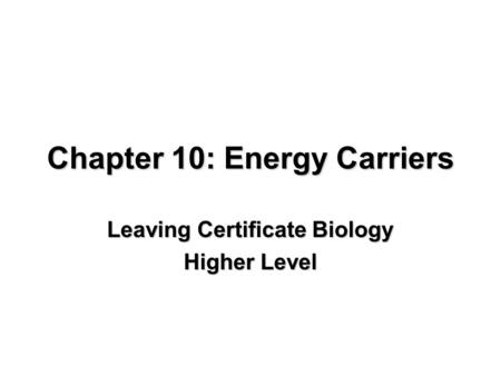 Chapter 10: Energy Carriers Leaving Certificate Biology Higher Level.