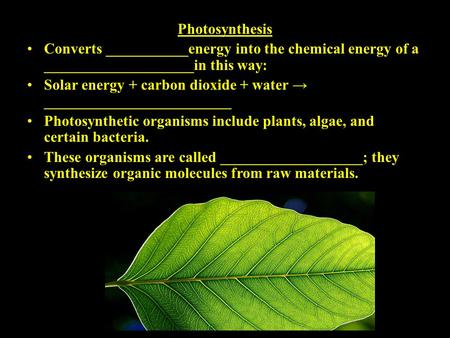 Photosynthesis Converts ___________energy into the chemical energy of a ____________________in this way: Solar energy + carbon dioxide + water → _________________________.