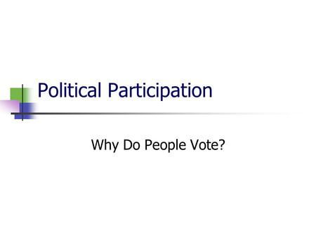 Political Participation Why Do People Vote?. Today Forms of political participation Explaining the individual decision to vote or abstain.
