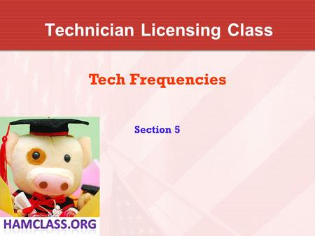 Technician Licensing Class Tech Frequencies Section 5.