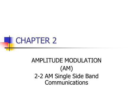CHAPTER 2 AMPLITUDE MODULATION (AM) 2-2 AM Single Side Band Communications.