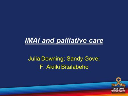 IMAI and palliative care Julia Downing; Sandy Gove; F. Akiiki Bitalabeho.