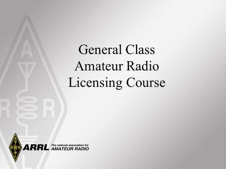 General Class Amateur Radio Licensing Course. Why Become a General Class Operator? Added HF frequencies and modes of operation. Worldwide communications.