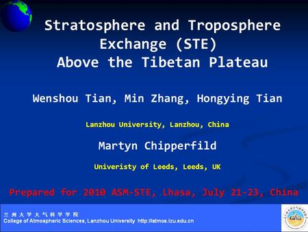 Stratosphere and Troposphere Exchange (STE) Above the Tibetan Plateau Wenshou Tian, Min Zhang, Hongying Tian Lanzhou University, Lanzhou, China Martyn.