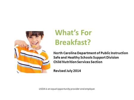 What's For Breakfast? North Carolina Department of Public Instruction Safe and Healthy Schools Support Division Child Nutrition Services Section Revised.