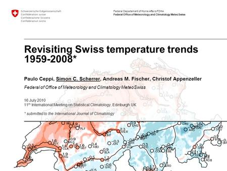 Federal Departement of Home Affairs FDHA Federal Office of Meteorology and Climatology MeteoSwiss Revisiting Swiss temperature trends 1959-2008* Paulo.